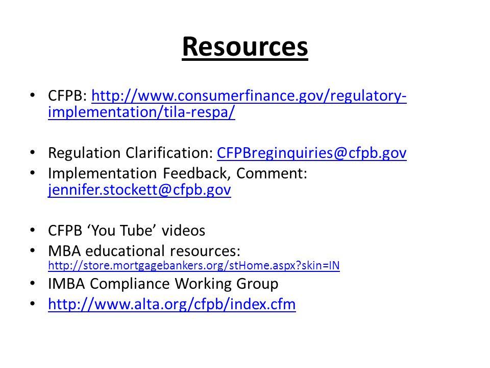 Resources CFPB: http://www.consumerfinance.gov/regulatory- implementation/tila-respa/http://www.consumerfinance.gov/regulatory- implementation/tila-re