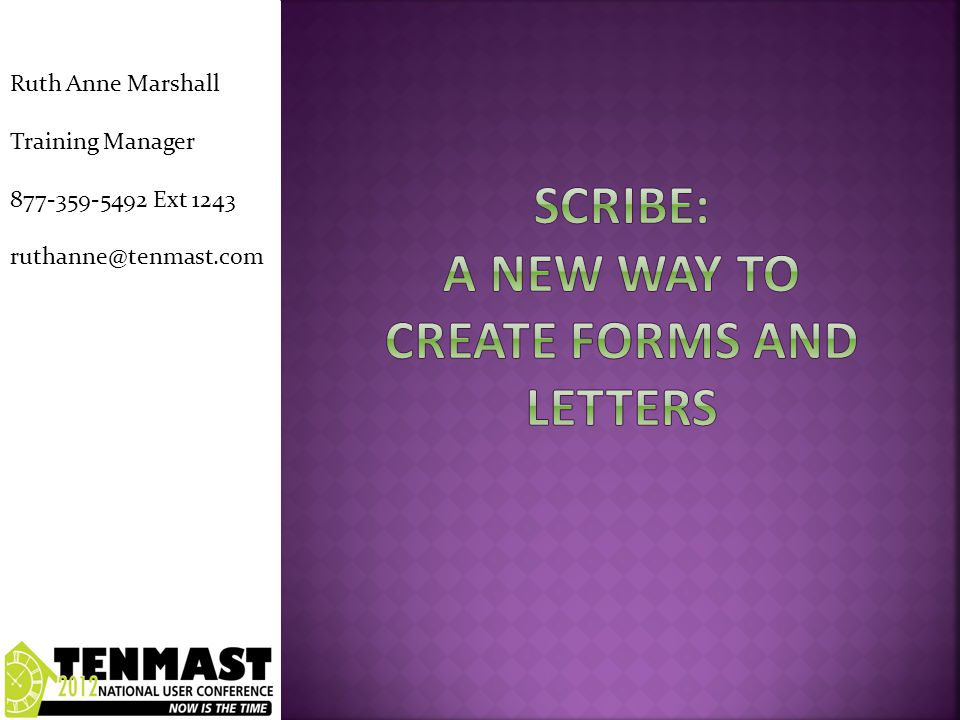  Overview of Scribe  Accessing Scribe  Batch letters  Convert current Form Letters to Scribe  Intro to Designer for Scribe  TenMastery Series