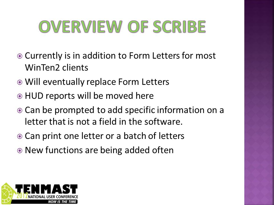  Currently is in addition to Form Letters for most WinTen2 clients  Will eventually replace Form Letters  HUD reports will be moved here  Can be prompted to add specific information on a letter that is not a field in the software.