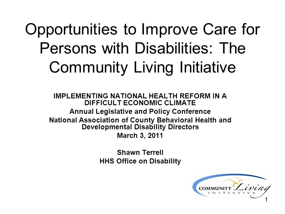 22 Community Living Initiative Established in 2009 as part of President Obama's Year of Community Living. HHS interagency initiative focused on implementing solutions that address barriers to community living for individuals with disabilities and older Americans, including: –Promoting policy regarding home and community based services across the Federal Government –Improving access to affordable housing –Advancing civil rights enforcement of the ADA and the Olmstead decision
