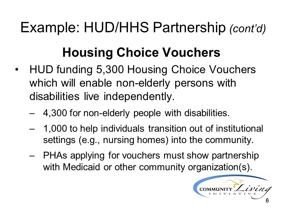 66 Example: HUD/HHS Partnership (cont'd) Housing Choice Vouchers HUD funding 5,300 Housing Choice Vouchers which will enable non-elderly persons with