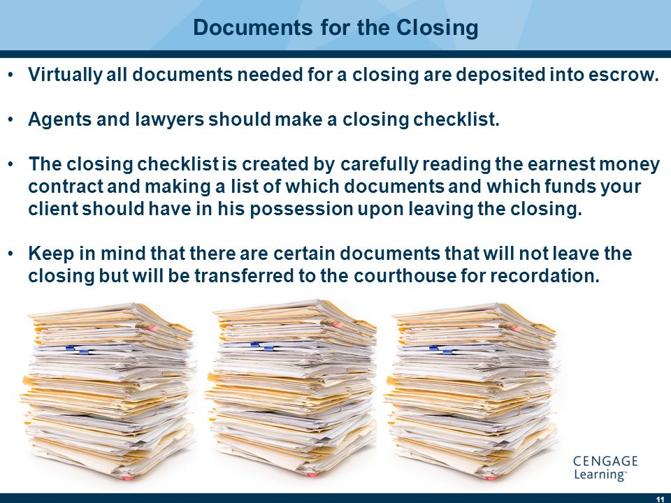 11 Documents for the Closing Virtually all documents needed for a closing are deposited into escrow.