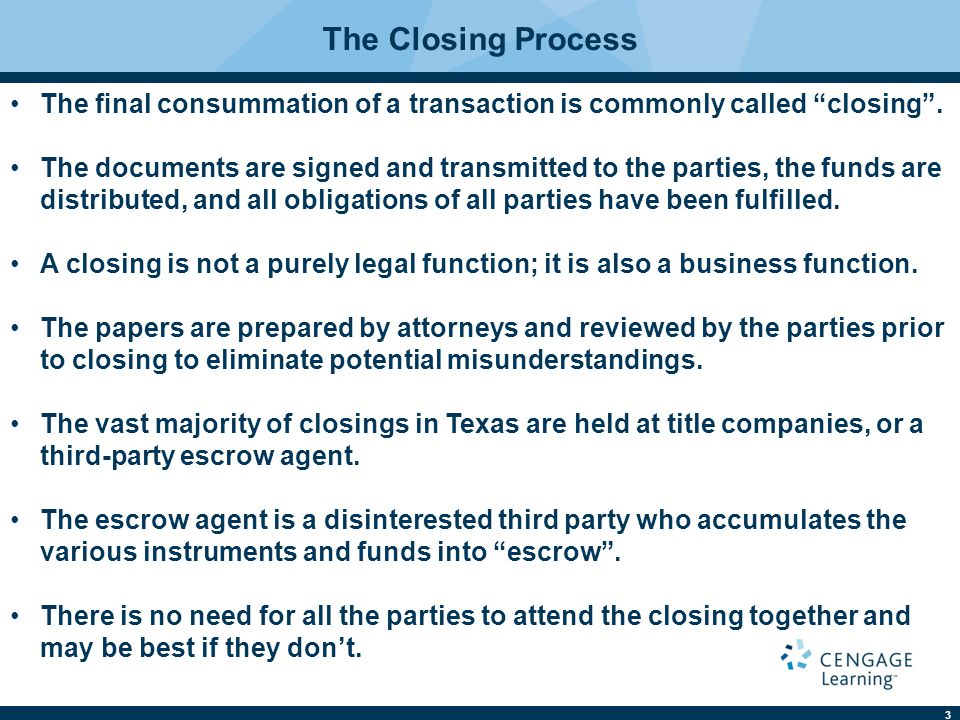 "3 The Closing Process The final consummation of a transaction is commonly called ""closing"". The documents are signed and transmitted to the parties, th"