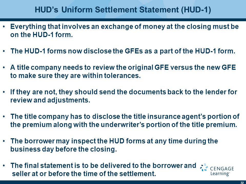 32 Everything that involves an exchange of money at the closing must be on the HUD-1 form. The HUD-1 forms now disclose the GFEs as a part of the HUD-