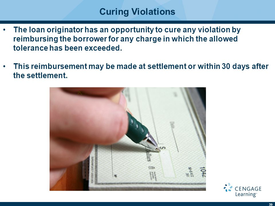 39 Curing Violations The loan originator has an opportunity to cure any violation by reimbursing the borrower for any charge in which the allowed tole