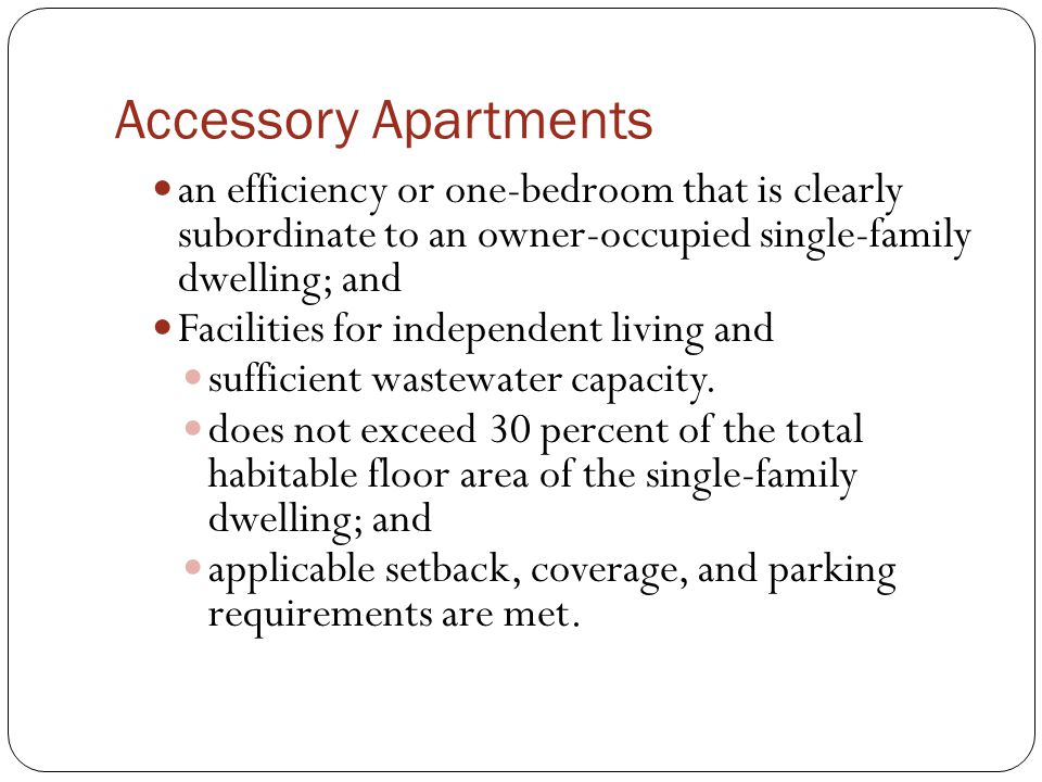 Accessory Apartments an efficiency or one-bedroom that is clearly subordinate to an owner-occupied single-family dwelling; and Facilities for independent living and sufficient wastewater capacity.