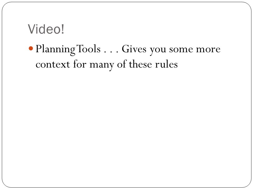 Video! Planning Tools... Gives you some more context for many of these rules