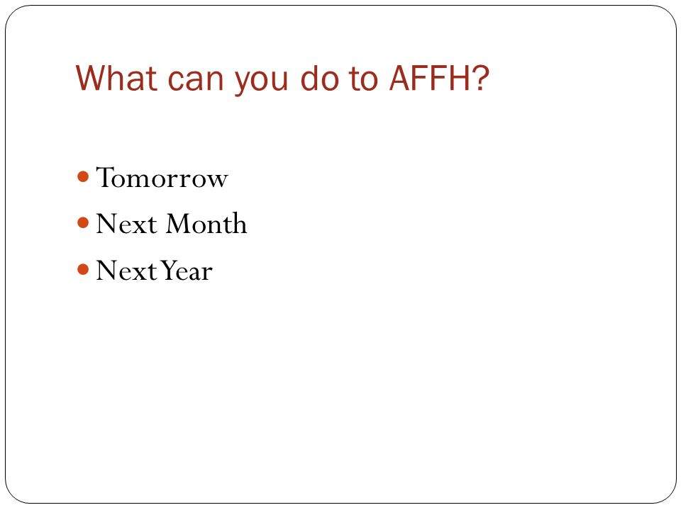 What can you do to AFFH Tomorrow Next Month Next Year