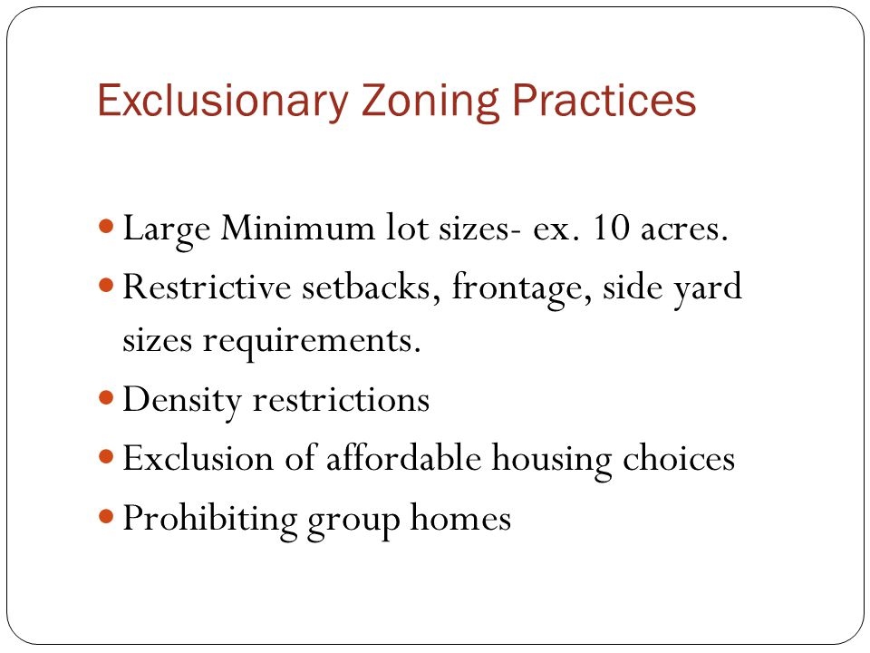 Ways Municipalities can AFFH Review requirements for minimum lot sizes Review minimum densities and setbacks Allow for planned unit developments Review language that may discriminate against multi-family units, mobile homes and mobile home parks Include language that allows accessory apartments