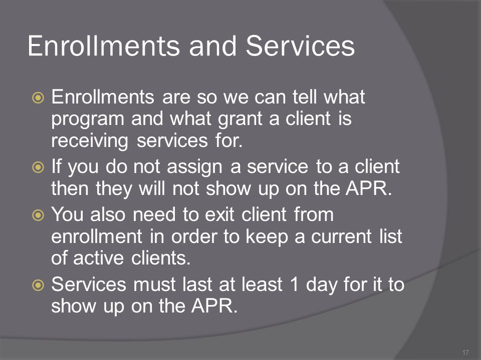 Enrollments and Services  Enrollments are so we can tell what program and what grant a client is receiving services for.  If you do not assign a ser