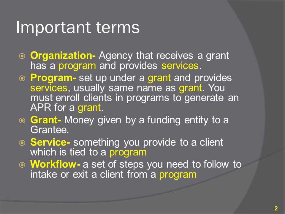 Important terms  Organization- Agency that receives a grant has a program and provides services.  Program- set up under a grant and provides service