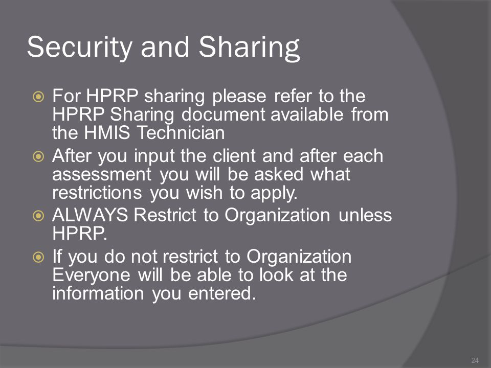 Security and Sharing  For HPRP sharing please refer to the HPRP Sharing document available from the HMIS Technician  After you input the client and