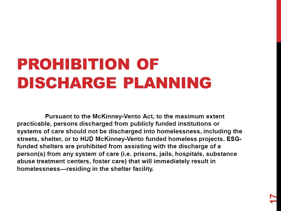 PROHIBITION OF DISCHARGE PLANNING Pursuant to the McKinney-Vento Act, to the maximum extent practicable, persons discharged from publicly funded insti