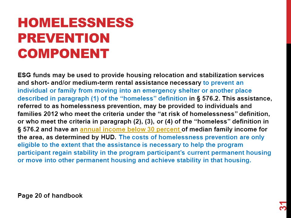 HOMELESSNESS PREVENTION COMPONENT ESG funds may be used to provide housing relocation and stabilization services and short- and/or medium-term rental