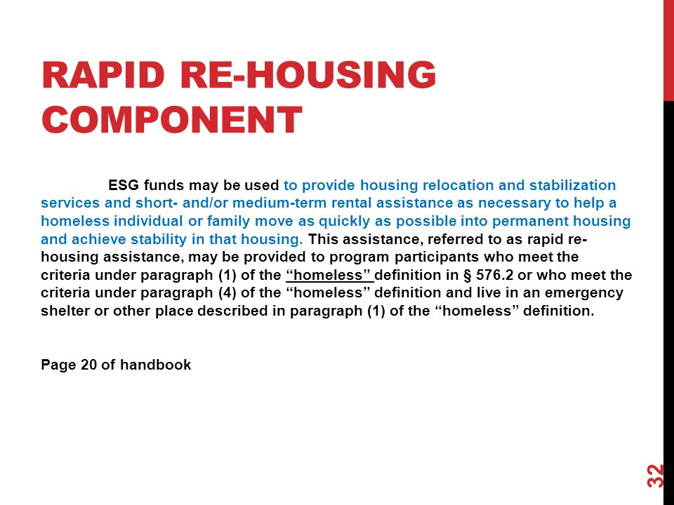 RAPID RE-HOUSING COMPONENT ESG funds may be used to provide housing relocation and stabilization services and short- and/or medium-term rental assista