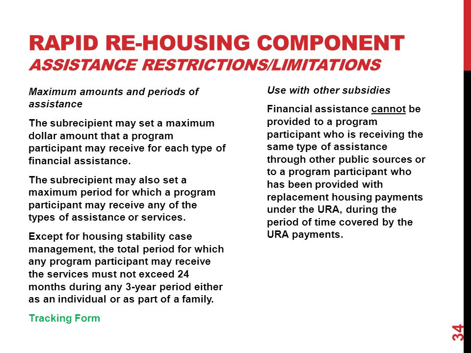 RAPID RE-HOUSING COMPONENT ASSISTANCE RESTRICTIONS/LIMITATIONS Maximum amounts and periods of assistance The subrecipient may set a maximum dollar amo