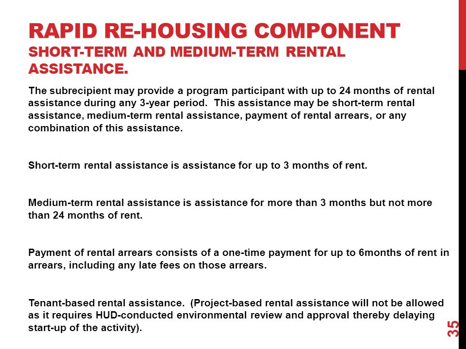 RAPID RE-HOUSING COMPONENT SHORT-TERM AND MEDIUM-TERM RENTAL ASSISTANCE. The subrecipient may provide a program participant with up to 24 months of re