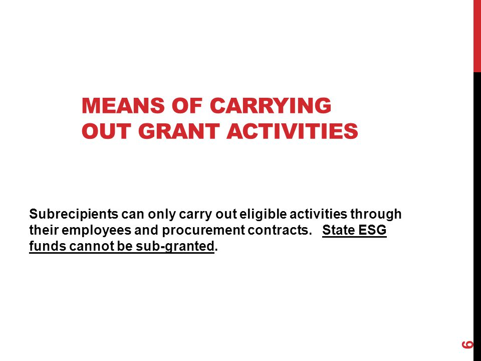 MEANS OF CARRYING OUT GRANT ACTIVITIES Subrecipients can only carry out eligible activities through their employees and procurement contracts. State E