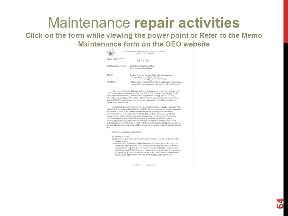 64 Maintenance repair activities Click on the form while viewing the power point or Refer to the Memo Maintenance form on the OEO website