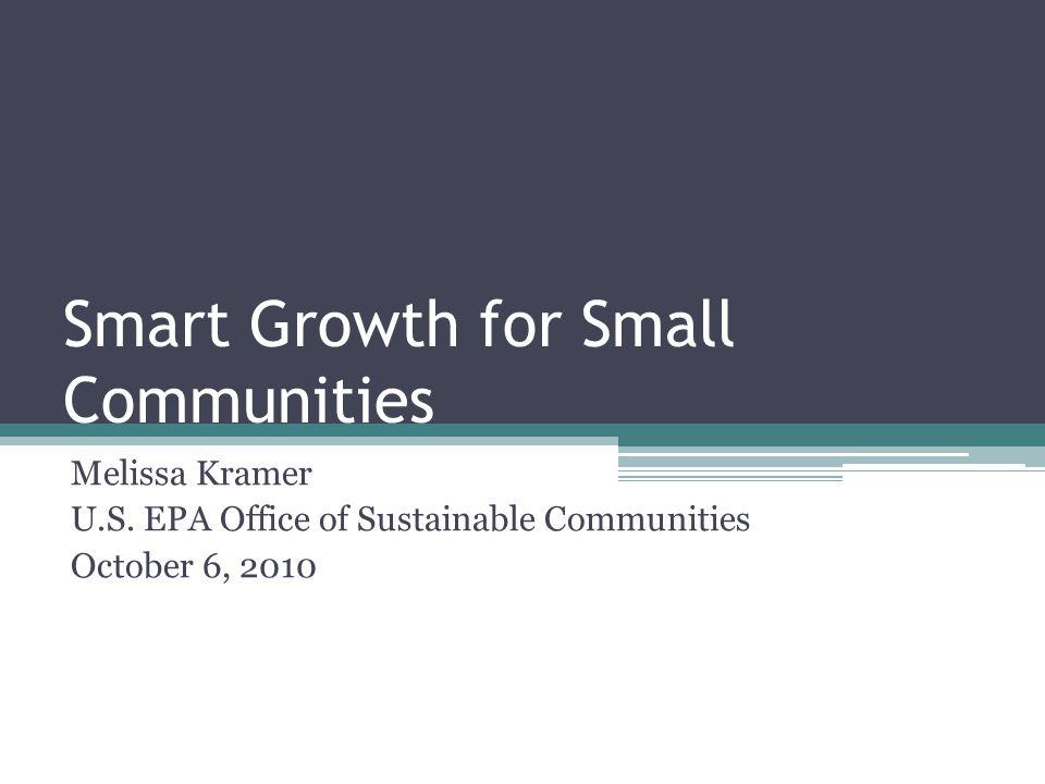 Smart Growth for Small Communities Melissa Kramer U.S.