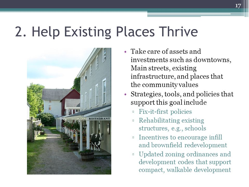 2. Help Existing Places Thrive Take care of assets and investments such as downtowns, Main streets, existing infrastructure, and places that the commu