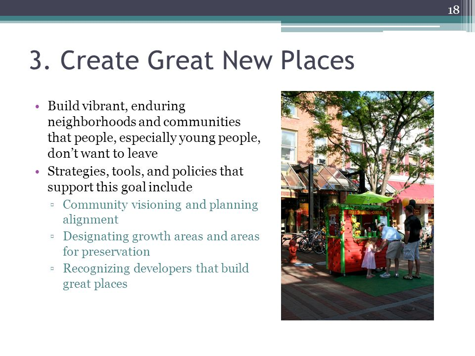 3. Create Great New Places Build vibrant, enduring neighborhoods and communities that people, especially young people, don't want to leave Strategies,