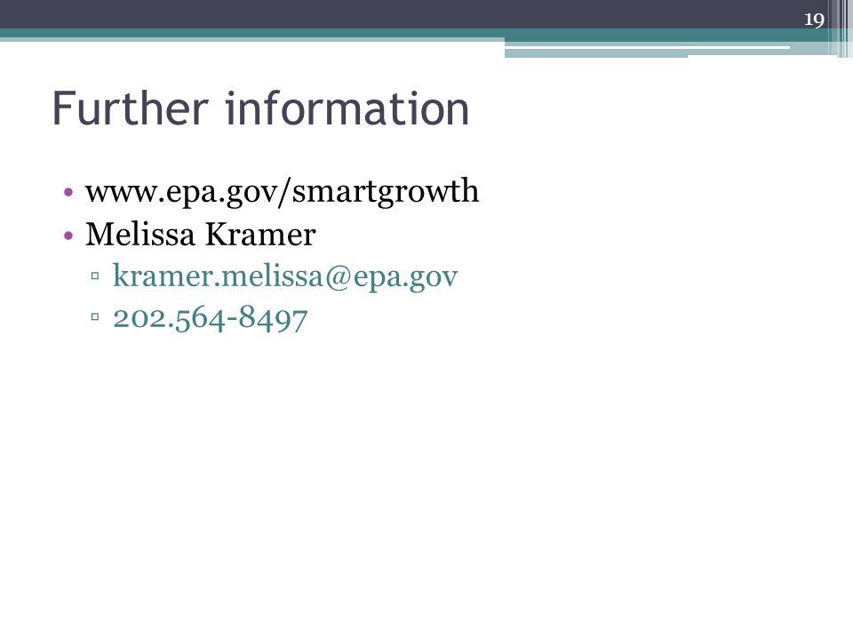Further information www.epa.gov/smartgrowth Melissa Kramer ▫kramer.melissa@epa.gov ▫202.564-8497 19