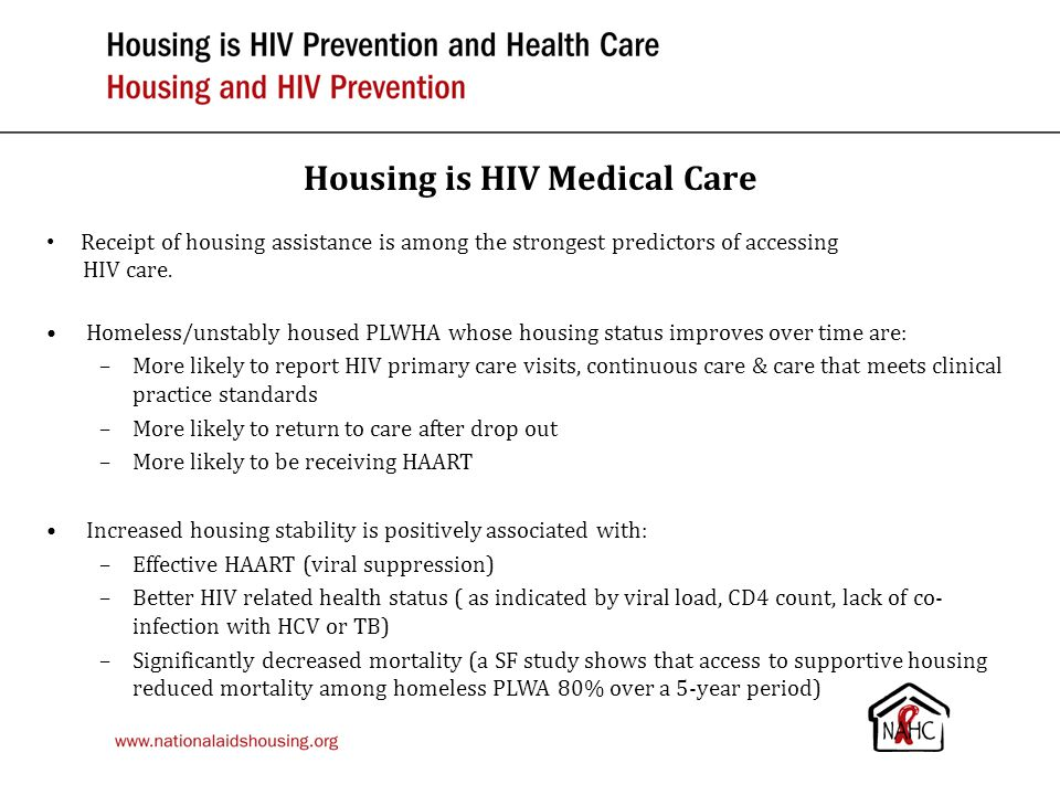 Housing is HIV Prevention Over time, studies show a strong association between change in housing status and risk behavior change.