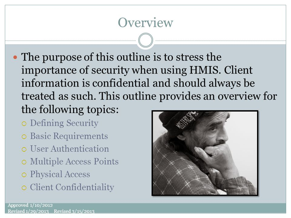 Overview The purpose of this outline is to stress the importance of security when using HMIS.