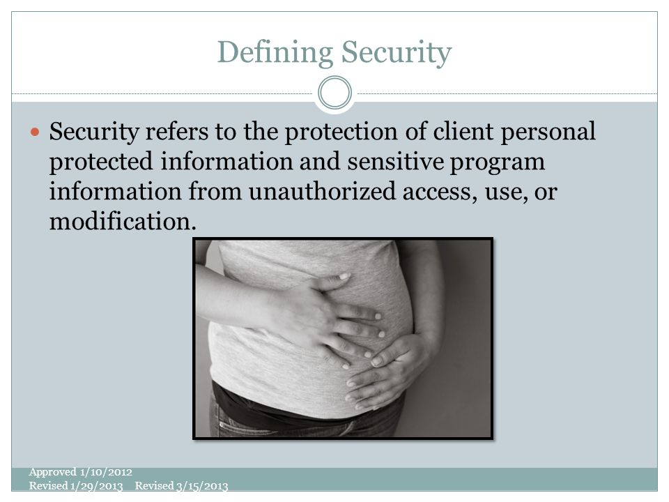 Defining Security Security refers to the protection of client personal protected information and sensitive program information from unauthorized acces
