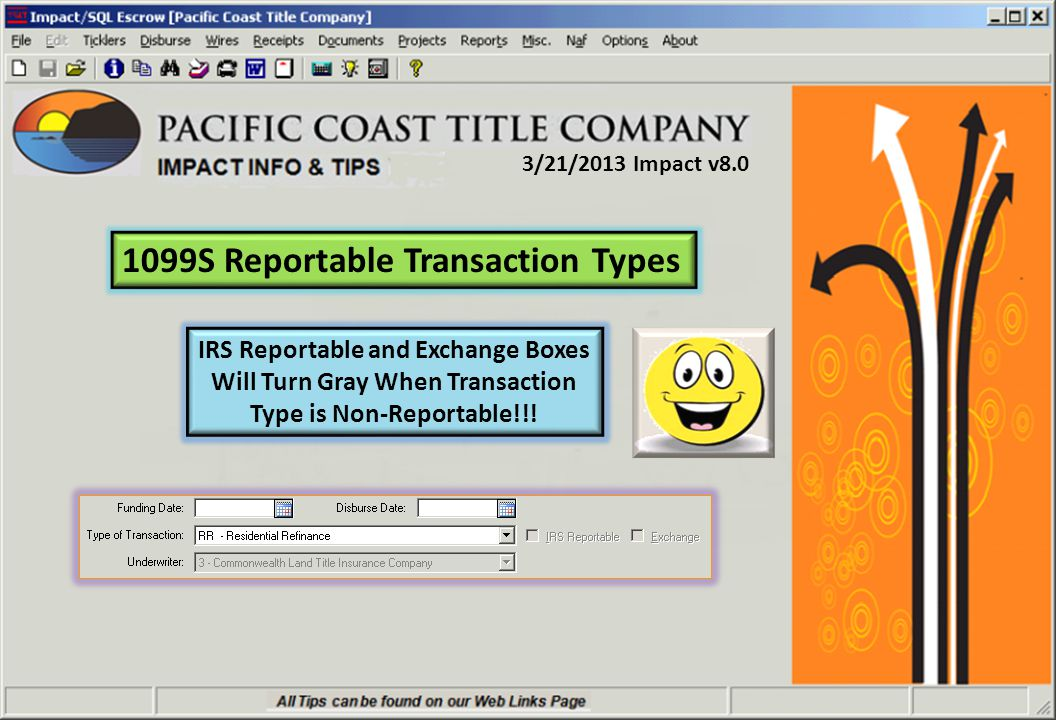 3/21/2013 Impact v8.0 1099S Reportable Transaction Types IRS Reportable and Exchange Boxes Will Turn Gray When Transaction Type is Non-Reportable!!!