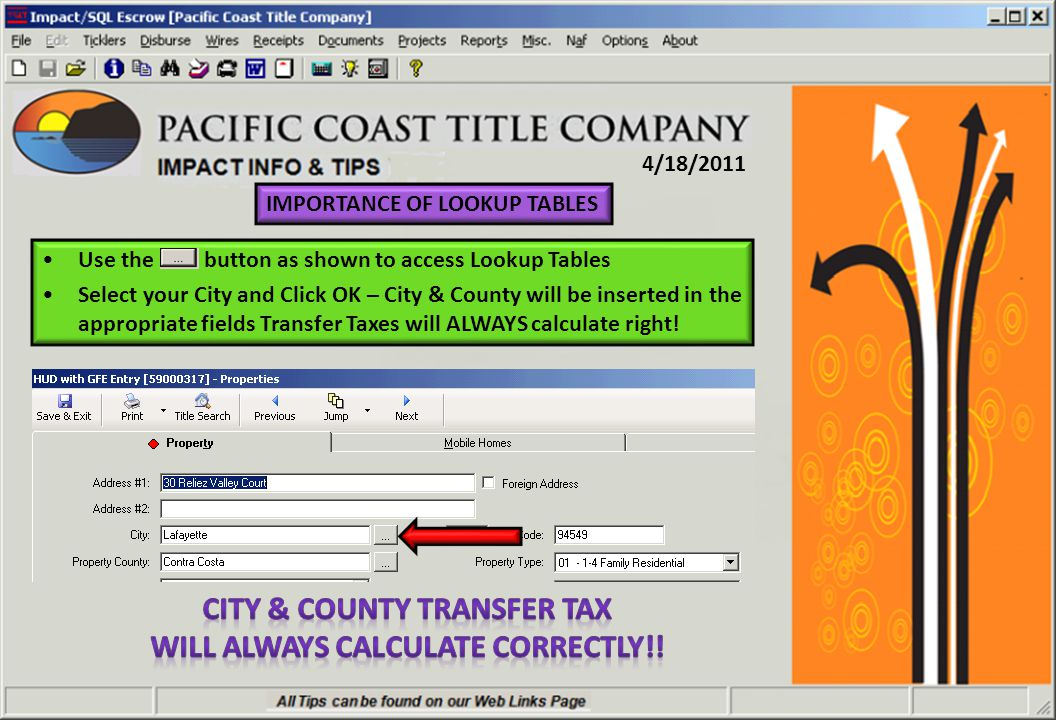 4/18/2011 Use the … button as shown to access Lookup Tables Select your City and Click OK – City & County will be inserted in the appropriate fields Transfer Taxes will ALWAYS calculate right.