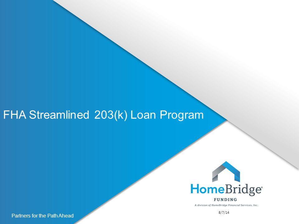 Partners for the Path Ahead FHA Streamlined 203(k) Loan Program 8/7/14