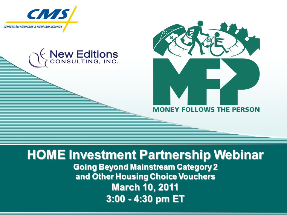 HOME Investment Partnership Webinar Going Beyond Mainstream Category 2 and Other Housing Choice Vouchers March 10, 2011 3:00 - 4:30 pm ET