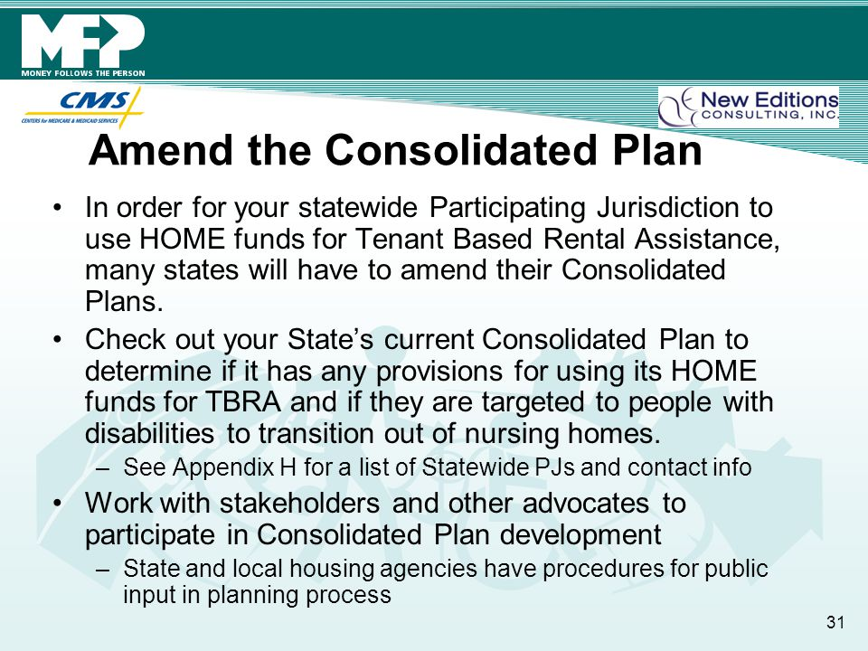 Amend the Consolidated Plan In order for your statewide Participating Jurisdiction to use HOME funds for Tenant Based Rental Assistance, many states will have to amend their Consolidated Plans.