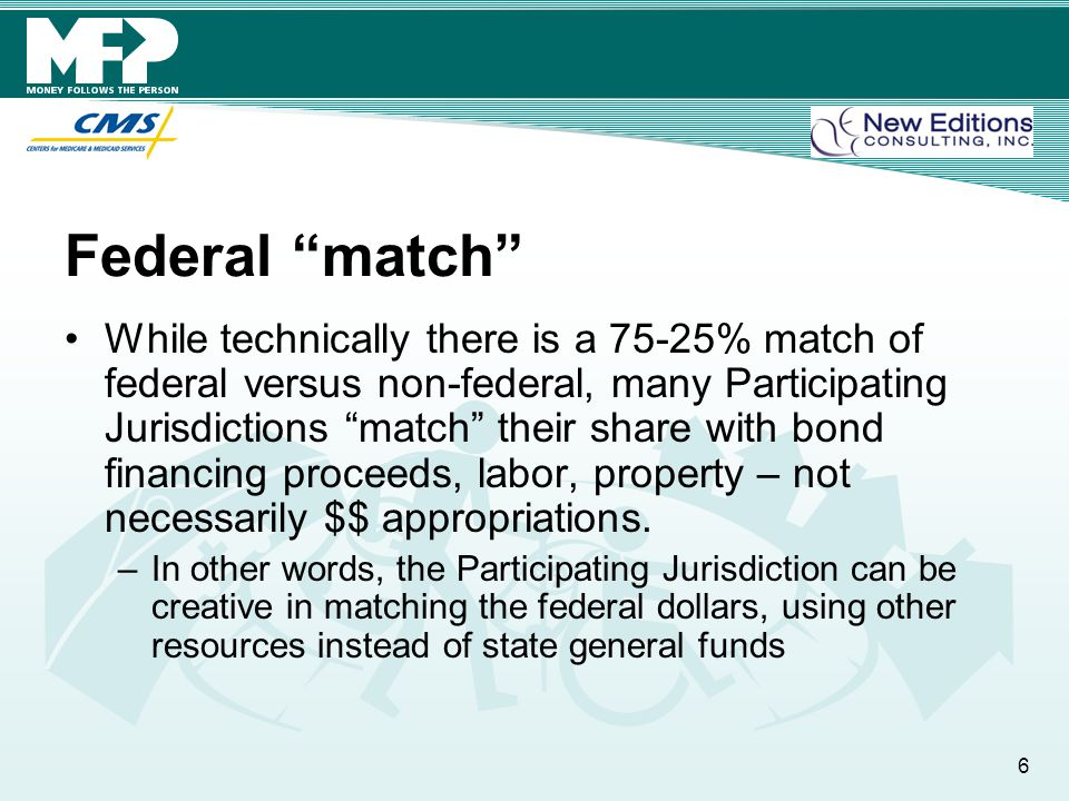 Federal match While technically there is a 75-25% match of federal versus non-federal, many Participating Jurisdictions match their share with bond financing proceeds, labor, property – not necessarily $$ appropriations.