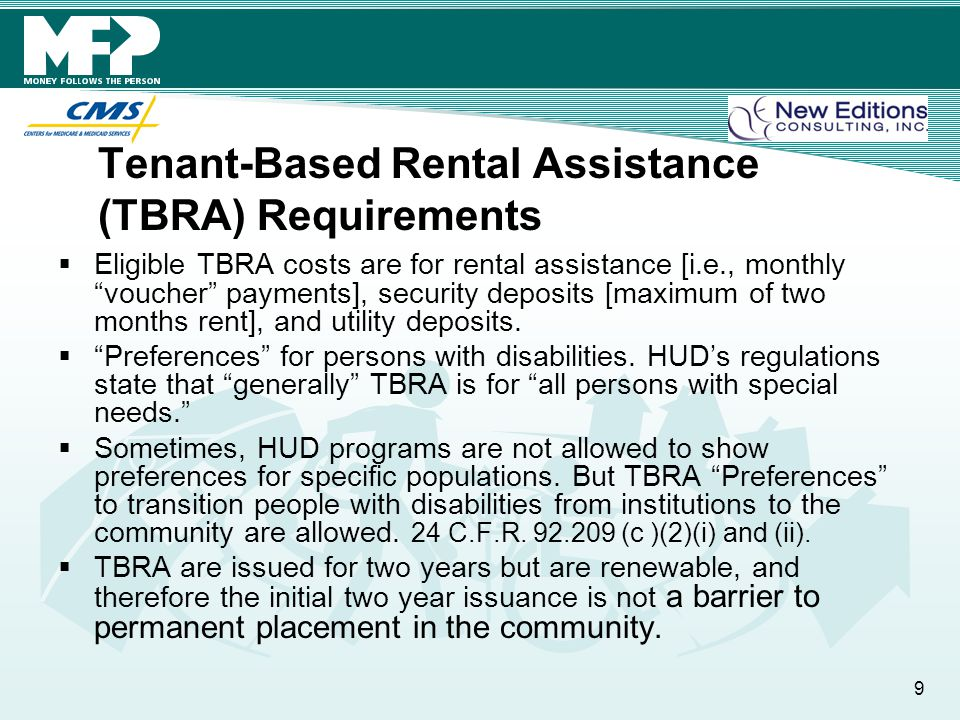 Tenant-Based Rental Assistance (TBRA) Requirements  Eligible TBRA costs are for rental assistance [i.e., monthly voucher payments], security deposits [maximum of two months rent], and utility deposits.