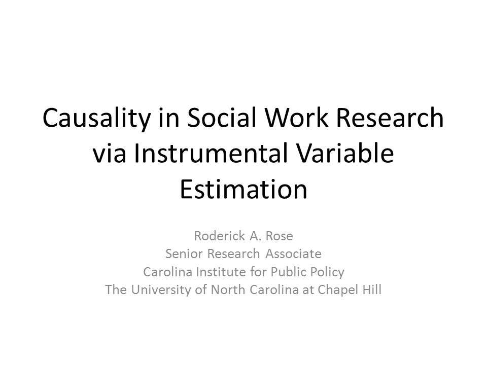 Causality in Social Work Research via Instrumental Variable Estimation Roderick A.