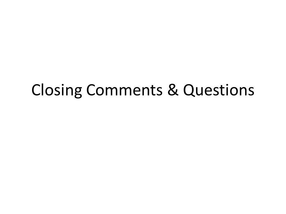Closing Comments & Questions