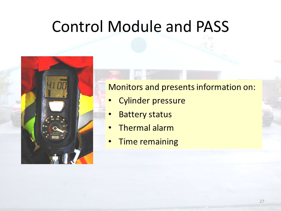 27 Control Module and PASS Monitors and presents information on: Cylinder pressure Battery status Thermal alarm Time remaining