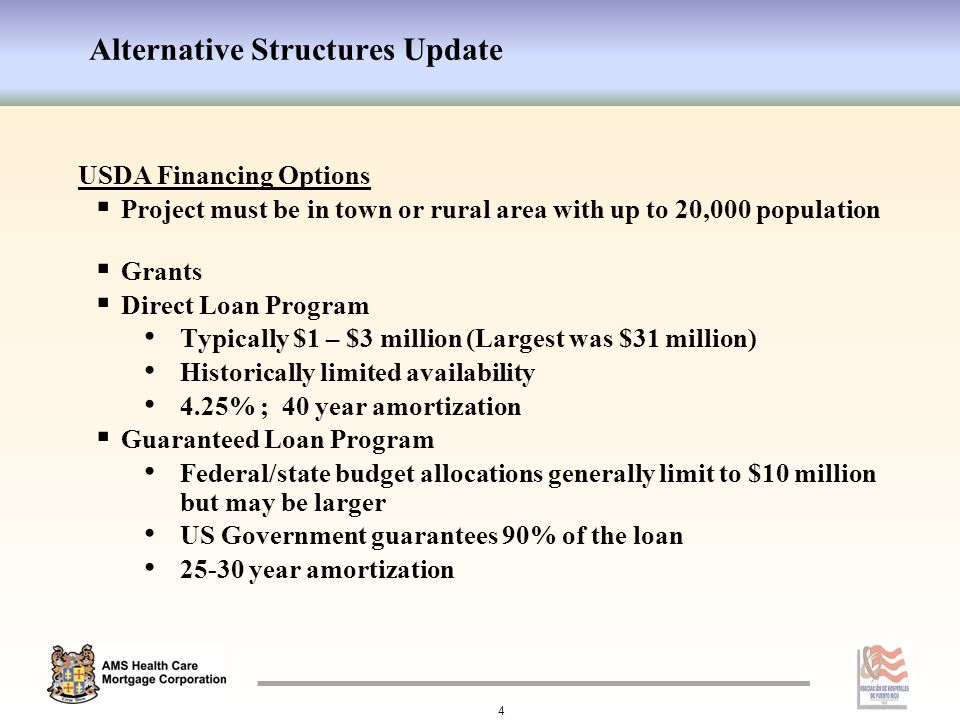 Alternative Structures Update 4 USDA Financing Options  Project must be in town or rural area with up to 20,000 population  Grants  Direct Loan Program Typically $1 – $3 million (Largest was $31 million) Historically limited availability 4.25% ; 40 year amortization  Guaranteed Loan Program Federal/state budget allocations generally limit to $10 million but may be larger US Government guarantees 90% of the loan 25-30 year amortization