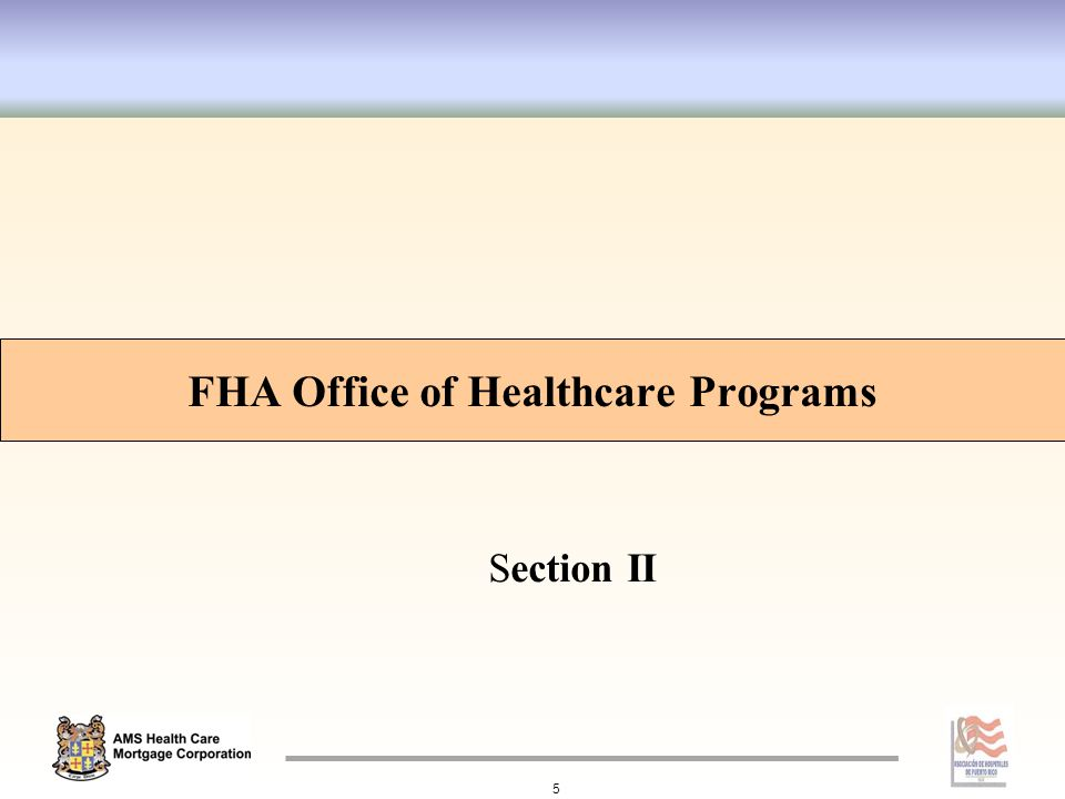 FHA Office of Healthcare Programs 5 Section II