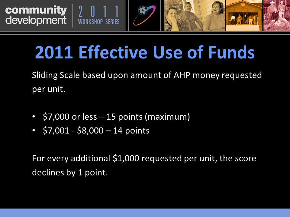 2011 Effective Use of Funds Sliding Scale based upon amount of AHP money requested per unit.
