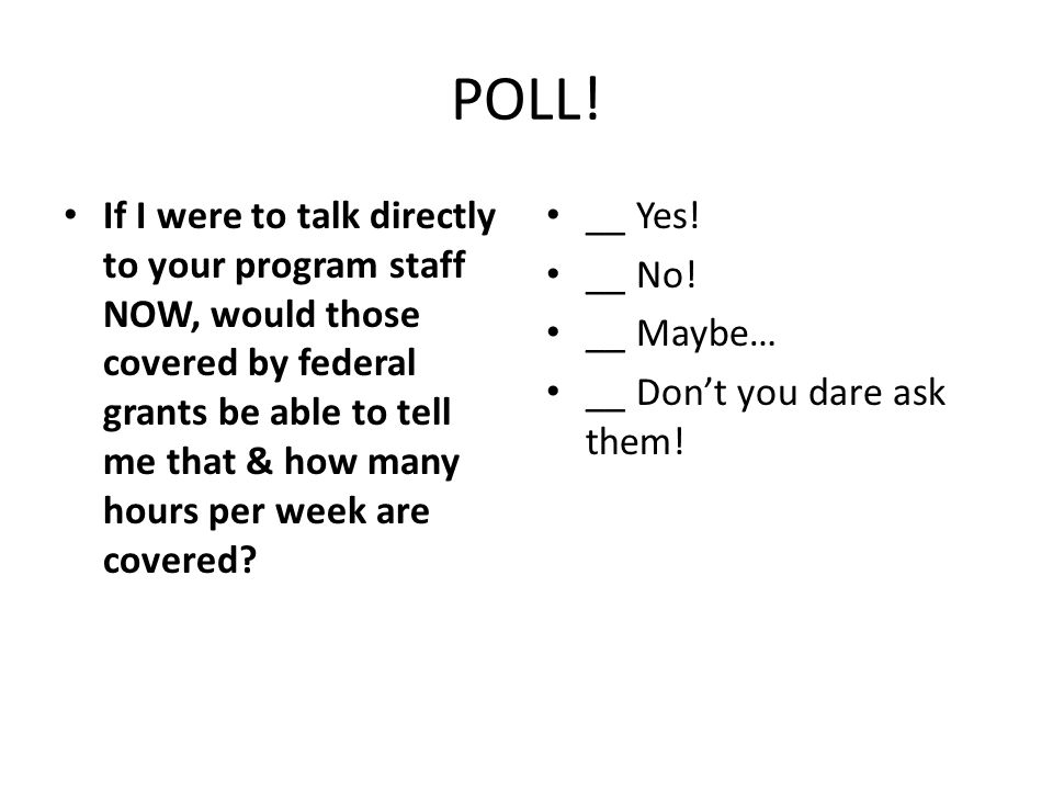 POLL! If I were to talk directly to your program staff NOW, would those covered by federal grants be able to tell me that & how many hours per week ar