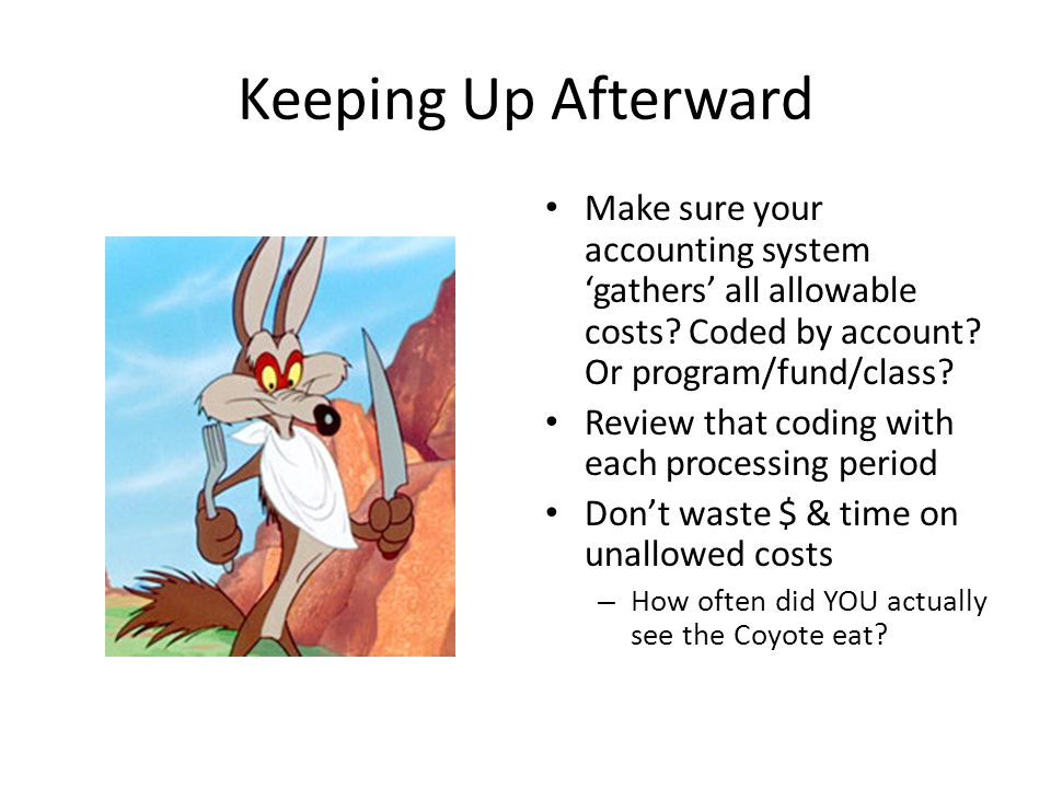 Keeping Up Afterward Make sure your accounting system 'gathers' all allowable costs.