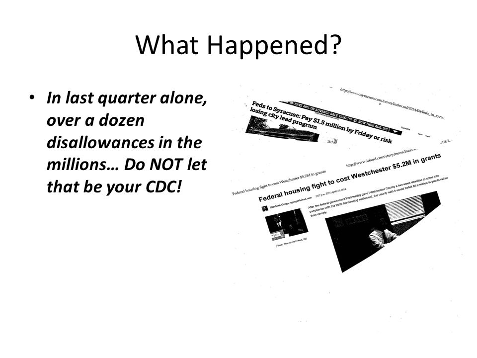What Happened? In last quarter alone, over a dozen disallowances in the millions… Do NOT let that be your CDC!