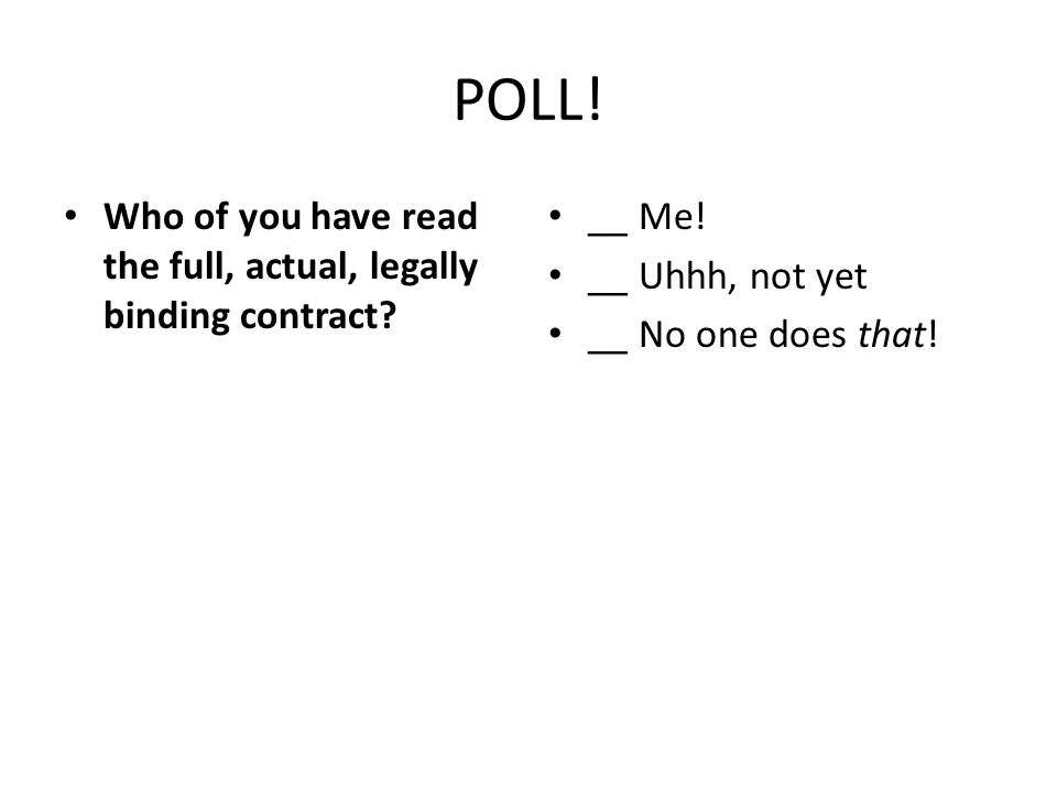 POLL! Who of you have read the full, actual, legally binding contract? __ Me! __ Uhhh, not yet __ No one does that!