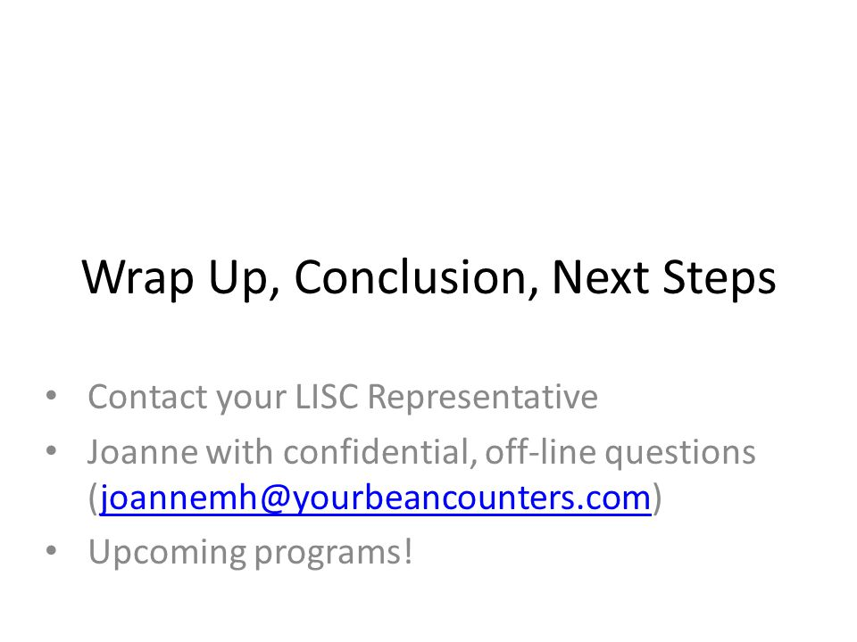 Wrap Up, Conclusion, Next Steps Contact your LISC Representative Joanne with confidential, off-line questions (joannemh@yourbeancounters.com)joannemh@