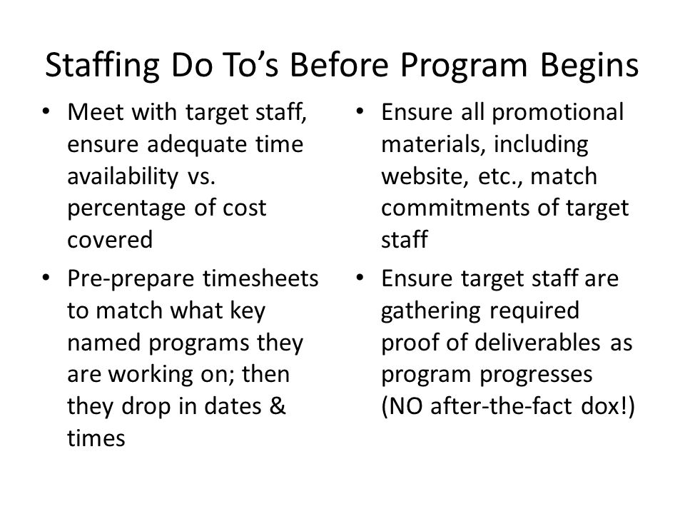 Staffing Do To's Before Program Begins Meet with target staff, ensure adequate time availability vs.