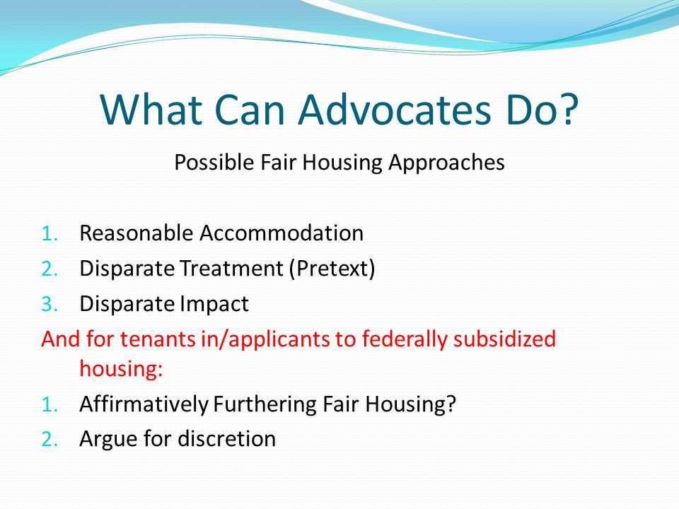 What Can Advocates Do. Possible Fair Housing Approaches 1.